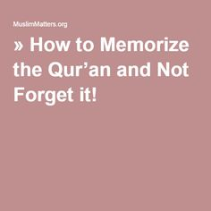 » How to Memorize the Qur'an and Not Forget it!