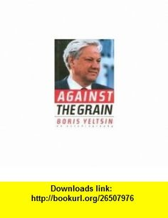 Against the Grain An Autobiography (9780671700553) Boris Yeltsin, Michael Glenny , ISBN-10: 0671700553  , ISBN-13: 978-0671700553 ,  , tutorials , pdf , ebook , torrent , downloads , rapidshare , filesonic , hotfile , megaupload , fileserve