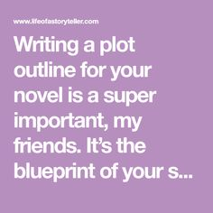 Writing a plot outline for your novel is a super important, my friends. It's the blueprint of your story and the overall driving force that your readers cli