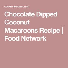 Chocolate Dipped Coconut Macaroons Recipe | Food Network