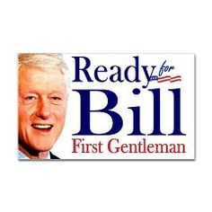 If you're Ready for Hillary, you must be Ready for Bill!  But you aren't truly ready until you own this bumper sticker and put it on your car.