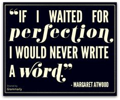 """margaret atwood I waited for perfection I would never write a word."""" Margaret Atwood""""If I waited for Great Quotes, Quotes To Live By, Me Quotes, Motivational Quotes, Inspirational Quotes, Honest Quotes, Crush Quotes, Music Quotes, Wisdom Quotes"""