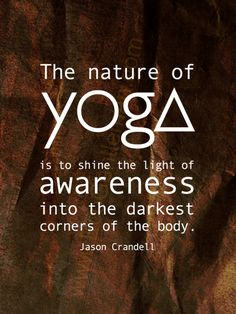 ♂ Graphic quotes - The nature of yoga is to shine the light of awareness into the darkest corners of the body by Jason Crandell #Yoga #quotes