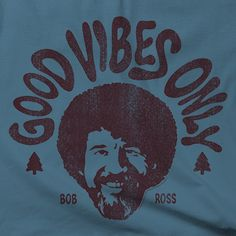 Bob Ross has always been about spreading good vibes with his iconic image, voice, personality, and artwork. If you can relate, this IS your new favorite shirt! ----------- Classic: By far our best sel