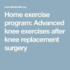 Home exercise program: Advanced knee exercises after knee replacement surgery Total Knee Replacement Exercises, Knee Replacement Recovery, Knee Replacement Surgery, Hip Replacement, Stretching Exercises For Seniors, Knee Pain Exercises, Arthritis Exercises, Stretches, Home Exercise Program