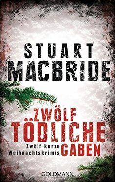 Buchvorstellung: Zwölf tödliche Gaben - Stuart MacBride http://www.mordsbuch.net/2016/10/28/buchvorstellung-zw%C3%B6lf-t%C3%B6dliche-gaben-stuart-macbride/