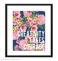 Hey, I found this really awesome Etsy listing at https://www.etsy.com/listing/185262274/printable-art-creativity-takes-courage