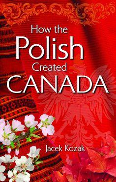 How the Polish Created Canada by Jacek Kozak, published by Lone Pine Publishing, 2011