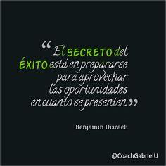 """""""El secreto del éxito está en prepararse para aprovechar las oportunidades en cuanto se presenten"""". Benjamin Disraeli"""