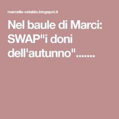 """Nel baule di Marci: SWAP""""i doni dell'autunno""""......."""
