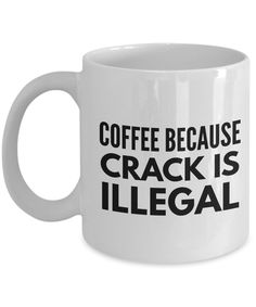 Coffee Because Crack Is Illegal-Funny Coffee Mugs-Coffee Mug Funny-Funny Mugs-Mugs Funny-Funny Mugs For Men-Funny Tea Mugs-Coffee Mugs Funny-Sarcasm Mug-Funny Coffee Mugs Sarcasm-Funny Mugs Sarcasm