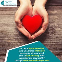 On this #WorldHeartDay send an advance Thank you message to all your loved ones to quit smoking, start exercising and stay healthy through www.wannathankyou.com  #WannaThankYou #WTY