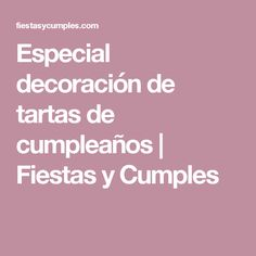 Especial decoración de tartas de cumpleaños   Fiestas y Cumples