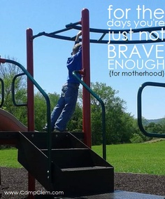 for the days youre just not brave enough {for motherhood}