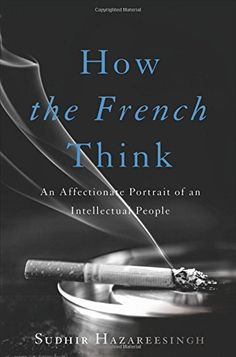How the French Think: An Affectionate Portrait of an Intellectual People von Sudhir Hazareesingh http://www.amazon.de/dp/0465032494/ref=cm_sw_r_pi_dp_NxhHwb19WTYGS