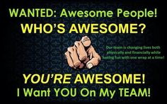 Wanted IT WORKS Distributor. WWW.cindywebb.myitworks.com or find me on Facebook at BRING YOUR SEXY BACK BY CINDY