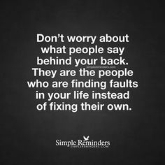 """Don't worry about what people say behind your back. They are the people who are finding faults in your life instead of fixing their own."" — Unknown Author #SimpleReminders #SRN @BryantMcGill @JenniYoung_ #quote #worry #people #fake #faults #life #fix #drama #toxic #ignore"