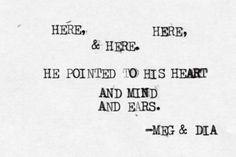 """Here, Here, and Here. He pointed to his heart, and mind, and ears. - """"Here, Here, and Here"""", Meg & Dia"""