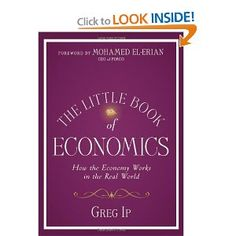 The Little Book of Economics: How the Economy Works in the Real World - Greg Ip