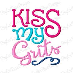 Kiss My Grits Embroidery Design