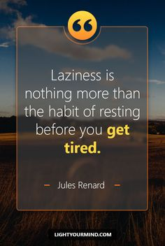 Laziness is nothing more than the habit of resting before you get tired. - Jules Renard | Motivational quotes for success | Goal quotes | Passion quotes | Motivational Quotes | Procrastination quotes | motivational quotes for life |procrastination quotes no excuses #success #quotes #inspirational #inspired #quotesoftheday #instaquote #qotd #words #quotestoliveby #wisdom #quotestagram #lifequotes #inspirationalquotes