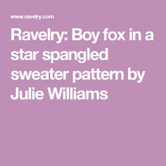 Ravelry: Boy fox in a star spangled sweater pattern by Julie Williams