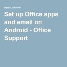 Set up Office apps and email on Android - Office Support