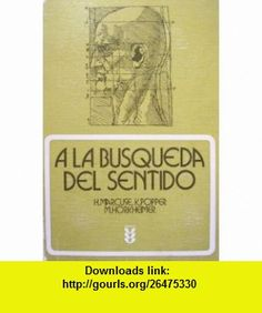 A la busqueda del sentido (Revolucion o reforma? / La anoranza de lo completamente otro / La funcion de la teologia en la sociedad) (9788430106875) Herbert Marcuse, Karl Popper, Max Horkheimer, Andres Ortiz-Oses , ISBN-10: 8430106871  , ISBN-13: 978-8430106875 ,  , tutorials , pdf , ebook , torrent , downloads , rapidshare , filesonic , hotfile , megaupload , fileserve