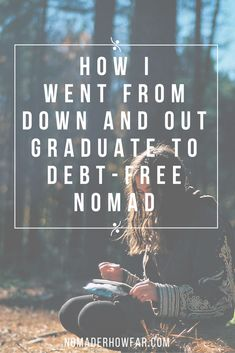 How I Went From Down And Out Graduate To Debt-Free Nomad In Less Than A Year