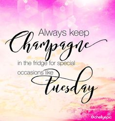 Always keep champagne in the fridge for special occasions...like Tuesday! Who says Tuesday's are just for tacos? Isn't it always a good time for champagne? @chellyepic