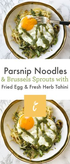 Parsnip Noodles and Brussels Sprouts with Fried Egg and Fresh Herb Tahini — Inspiralized