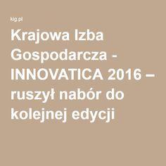 Krajowa Izba Gospodarcza - INNOVATICA 2016 – ruszył nabór do kolejnej edycji