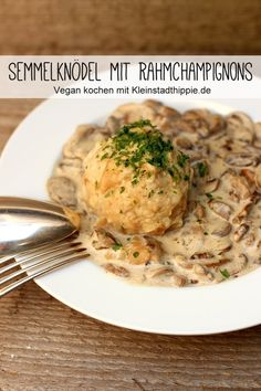 """SEMMELKNÖDEL WITH CREAM CHAMPIGNONS: Vegan bread dumplings with a good mushroom soup, that's a great dish and prepared with oat cream, the sauce becomes really nice """"creamy"""". Have fun cooking. mushrooms soup B Best Mushroom Soup, Mushroom Recipes, Veggie Recipes, Healthy Dinner Recipes, Beef Recipes, Vegetarian Recipes, Cooking Recipes, Bread Dumplings, Vegan Dumplings"""