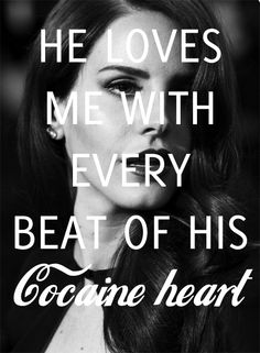 Lana Del Rey - Off To The Races _ He loves me with every beat of his cocaine heart. Lana Del Rey Quotes, Lana Del Rey Lyrics, Lana Del Ray, Lyric Quotes, Me Quotes, Queen Quotes, He Loves Me, Quotes And Notes, Music Lyrics