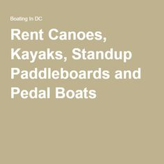 Rent Canoes, Kayaks, Standup Paddleboards and Pedal Boats