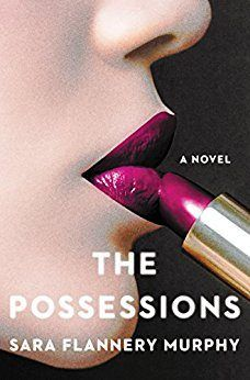 "the possessions by sara flannery murphy: ""In this electrifying literary debut, a young woman who channels the dead for a living crosses a dangerous line when she falls in love with one of her clients, whose wife died under mysterious circumstances."" 