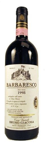 B Giacosa Barbaresco  Barbaresco is the more feminine expression of Nebbiolo in the Langhe, a counterpoint to Barolo. Giacosa is one of the greatest producers the region has ever seen. 1998 was a fine vintage, a bit soft, gentle even and early maturing. The wine snobs have passed it over, leaving a few bottles on the shelves at a discount price. This is a great opportunity to get the wine of one of the giants of Piedmonte that is both ready to drink and affordable.