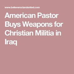 American Pastor Buys Weapons for Christian Militia in Iraq