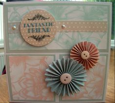 Fantastic Friend - Made using Craftwork Cards Tea Dance Collection and Papermania Bellissima Pinwheels.