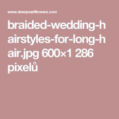 braided-wedding-hairstyles-for-long-hair.jpg 600×1286 pixelů