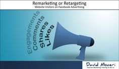 """Remarketing or Retargeting Website Visitors on Facebook Advertising"" Facebook Website, Advertising, Ads, Internet Marketing, David, Online Marketing, Commercial Music"