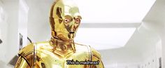 You're C3PO, a unit protocol droid. U're a very proper person who spends a good amount of time working on self improvement & self upkeep. U're programmed to be a social creature, very reliant on the love & acceptance of those closest to u. You've a tendency to get over excited & a bit jittery in times of panic, & despite ur loyal nature you've a strong pessimistic side. However no matter how bleak things may seem, u always know to stand up for your friends and family is the most important…