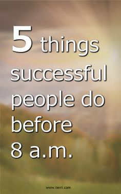 "What is the difference between successful people and those who seem to constantly struggle? Perhaps Jim Rohn said it best when he said, ""Success is something you attract by the person you become."" Daily habits are the number one way to determine what someone is becoming.  5 Things Successful People Do Before 8 a.m. by Terri Savelle Foy"