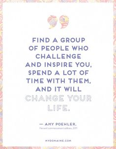 Find a group of people who challege and inspire you, spend a lot of time with them, and it will change your life #AmyPoehler #quote #qotd #lbloggers #bbloggers #bloggers #fbloggers