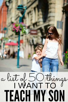 A list of 50 light-hearted, yet heartfelt, things every mother should teach her son. Positive parenting tips.