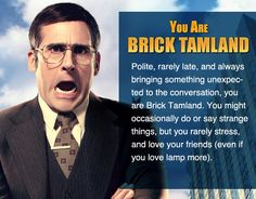 I took Zimbio's 'Anchorman' personality quiz, and I'm Brick Tamland. Who are you?