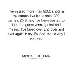 """Michael Jordan - """"I've missed more than 9000 shots in my career. I've lost almost 300 games. 26 times,..."""". inspirational"""