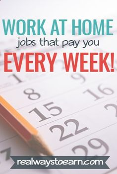 Ive made a list of work at home jobs and money-earning opportunities that pay either weekly, daily, or multiple times a week. There are a lot of work at home opportunities that only pay monthly or twice a month, and getting paid that infrequently may not do much to help with immediate financial needs. Please know that this list isnt done and I plan to add to it continuously as I find things that meet this criteria.