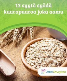 13 syytä syödä kaurapuuroa joka aamu   Kaurapuuro on täyttävää, #terveellistä ja herkullista oikein #valmistettuna. Puuron tulisi #ehdottomasti olla osa aamiaistasi.  #Terveellisetelämäntavat