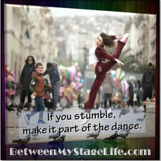 Never, ever let them see you sweat. Take every obstacle and #celebrate. #JustDance http://BetweenMyStageLife.com